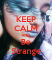 KEEP CALM AND Be Strange - Personalised Poster large