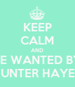 KEEP CALM AND BE WANTED BY HUNTER HAYES - Personalised Poster large