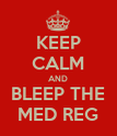 KEEP CALM AND BLEEP THE MED REG - Personalised Poster large