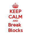 KEEP CALM AND Break  Blocks - Personalised Poster large