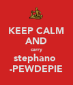KEEP CALM AND carry stephano  -PEWDEPIE - Personalised Poster large