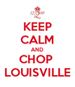 KEEP CALM AND CHOP  LOUISVILLE - Personalised Poster large