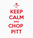KEEP CALM AND CHOP  PITT - Personalised Poster large