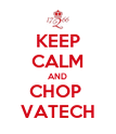 KEEP CALM AND CHOP  VATECH - Personalised Poster large