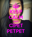 KEEP CALM AND CİPET PETPET - Personalised Poster large
