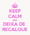 KEEP CALM AND DEIXA DE  RECALQUE - Personalised Poster large