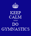 KEEP CALM AND DO GYMNASTICS - Personalised Poster large
