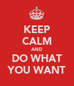KEEP CALM AND DO WHAT YOU WANT - Personalised Poster large