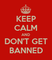 KEEP CALM AND DON'T GET BANNED - Personalised Poster large
