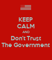 KEEP CALM AND Don't Trust The Government - Personalised Poster large