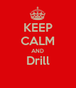 KEEP CALM AND Drill  - Personalised Poster large