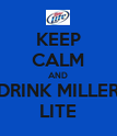 KEEP CALM AND DRINK MILLER LITE - Personalised Poster large