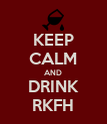 KEEP CALM AND DRINK RKFH - Personalised Poster large