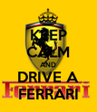 KEEP CALM AND DRIVE A FERRARI - Personalised Poster large