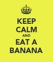 KEEP CALM AND EAT A BANANA - Personalised Poster large