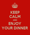 KEEP CALM AND ENJOY YOUR DINNER - Personalised Poster large