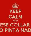 KEEP CALM AND ESE COLLAR  NO PINTA NADA - Personalised Poster large