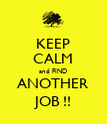 KEEP CALM and FIND ANOTHER JOB !! - Personalised Poster large