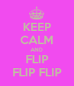 KEEP CALM AND FLIP FLIP FLIP - Personalised Poster large