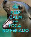 KEEP CALM AND FOCA  NO FERIADO - Personalised Poster large
