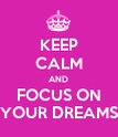 KEEP CALM AND FOCUS ON YOUR DREAMS - Personalised Poster large