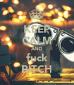 KEEP CALM AND fuck BITCH - Personalised Poster large