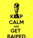 KEEP CALM AND GET  RAIPED - Personalised Poster large