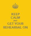 KEEP CALM AND GET YOUR REHEARSAL ON - Personalised Poster large