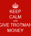 KEEP CALM AND GIVE TROTMAN MONEY - Personalised Poster large