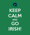 KEEP CALM AND GO IRISH! - Personalised Poster large