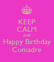 KEEP CALM AND Happy Birthday Comadre - Personalised Poster large