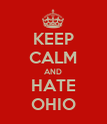 KEEP CALM AND HATE OHIO - Personalised Poster large