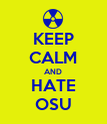 KEEP CALM AND HATE OSU - Personalised Poster large