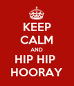 KEEP CALM AND HIP HIP  HOORAY - Personalised Poster large