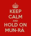 KEEP CALM AND HOLD ON MUN-RÁ  - Personalised Poster large