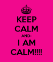 KEEP CALM AND- I AM CALM!!!! - Personalised Poster large