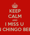 KEEP CALM AND I MISS U  UN CHINGO BEBA - Personalised Poster large