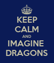 KEEP CALM AND IMAGINE  DRAGONS - Personalised Poster large