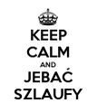 KEEP CALM AND JEBAĆ SZLAUFY - Personalised Poster large