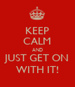 KEEP CALM AND JUST GET ON WITH IT! - Personalised Poster large