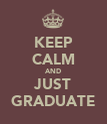 KEEP CALM AND JUST GRADUATE - Personalised Poster large