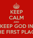 KEEP CALM AND KEEP GOD IN THE FIRST PLACE - Personalised Poster large