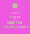 KEEP CALM AND KEEP THE  TOILETS CLEAN - Personalised Poster large