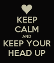 KEEP CALM AND KEEP YOUR HEAD UP - Personalised Poster large