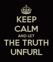 KEEP CALM AND LET THE TRUTH UNFURL - Personalised Poster large