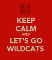 KEEP CALM AND LET'S GO WILDCATS - Personalised Poster large