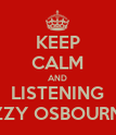 KEEP CALM AND LISTENING OZZY OSBOURNE  - Personalised Poster large