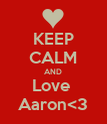 KEEP CALM AND Love  Aaron<3 - Personalised Poster large
