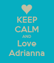 KEEP CALM AND Love Adrianna - Personalised Poster large
