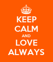 KEEP CALM AND LOVE ALWAYS - Personalised Poster large